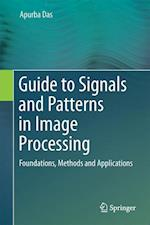 Guide to Signals and Patterns in Image Processing af Apurba Das