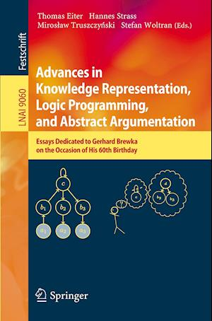 Advances in Knowledge Representation, Logic Programming, and Abstract Argumentation : Essays Dedicated to Gerhard Brewka on the Occasion of His 60th B