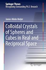 Colloidal Crystals of Spheres and Cubes in Real and Reciprocal Space af Janne-Mieke Meijer