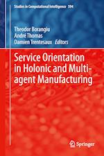 Service Orientation in Holonic and Multi-Agent Manufacturing af Theodor Borangiu