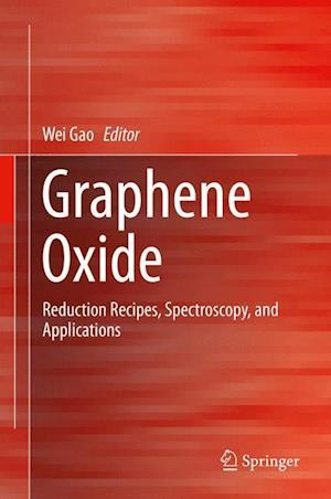 Graphene Oxide : Reduction Recipes, Spectroscopy, and Applications