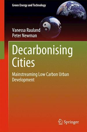 Decarbonising Cities : Mainstreaming Low Carbon Urban Development