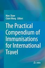The Practical Compendium of Immunisations for International Travel af Marc Shaw