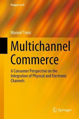 Multichannel Commerce : A Consumer Perspective on the Integration of Physical and Electronic Channels