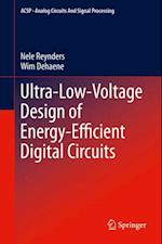Ultra-Low-Voltage Design of Energy-Efficient Digital Circuits af Wim Dehaene, Nele Reynders