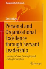Personal and Organizational Excellence through Servant Leadership : Learning to Serve, Serving to Lead, Leading to Transform af Sen Sendjaya