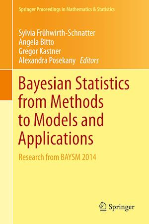Bayesian Statistics from Methods to Models and Applications : Research from BAYSM 2014