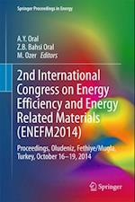 2nd International Congress on Energy Efficiency and Energy Related Materials (ENEFM2014) af Mike Elliott, Jean-Paul Ducrotoy