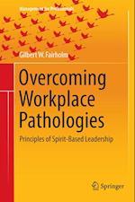 Overcoming Workplace Pathologies : Principles of Spirit-Based Leadership