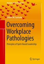 Overcoming Workplace Pathologies af Gilbert W. Fairholm