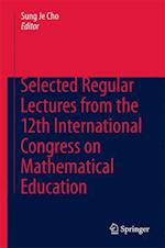 Selected Regular Lectures from the 12th International Congress on Mathematical Education af Sung Je Cho