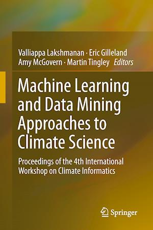 Machine Learning and Data Mining Approaches to Climate Science : Proceedings of the 4th International Workshop on Climate Informatics
