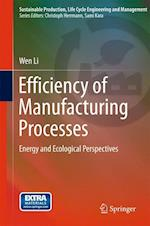 Efficiency of Manufacturing Processes : Energy and Ecological Perspectives af Wen Li