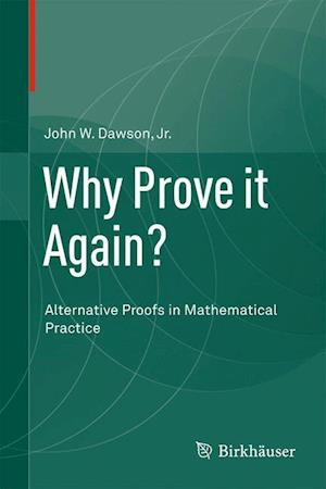 Why Prove it Again? : Alternative Proofs in Mathematical Practice