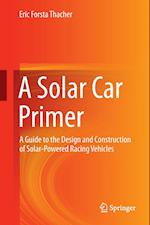 A Solar Car Primer : A Guide to the Design and Construction of Solar-Powered Racing Vehicles af Eric Forsta Thacher