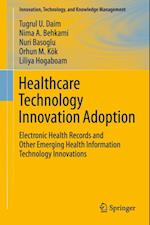 Healthcare Technology Innovation Adoption af Tugrul U. Daim, Nuri Basoglu, Liliya Hogaboam