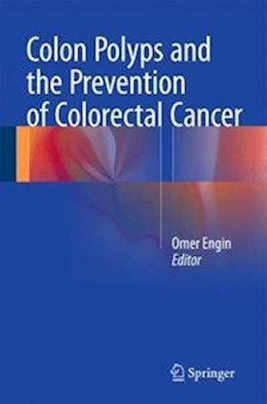 Colon Polyps and the Prevention of Colorectal Cancer