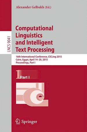Computational Linguistics and Intelligent Text Processing : 16th International Conference, CICLing 2015, Cairo, Egypt, April 14-20, 2015, Proceedings,