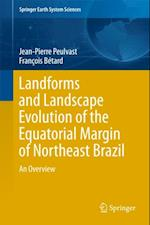 Landforms and Landscape Evolution of the Equatorial Margin of Northeast Brazil af Jean-Pierre Peulvast, Francois Betard