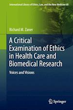 A Critical Examination of Ethics in Health Care and Biomedical Research af Richard M. Zaner
