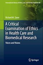 Critical Examination of Ethics in Health Care and Biomedical Research af Richard M. Zaner