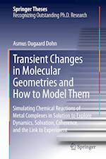 Transient Changes in Molecular Geometries and How to Model Them : Simulating Chemical Reactions of Metal Complexes in Solution to Explore Dynamics, So af Asmus Ougaard Dohn