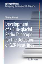 Development of a Sub-Glacial Radio Telescope for the Detection of GZK Neutrinos af Thomas Meures