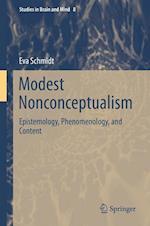 Modest Nonconceptualism : Epistemology, Phenomenology, and Content af Eva Schmidt