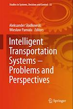 Intelligent Transportation Systems - Problems and Perspectives (Studies in Systems Decision and Control)