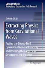 Extracting Physics from Gravitational Waves : Testing the Strong-field Dynamics of General Relativity and Inferring the Large-scale Structure of the U af Tjonnie G. F. Li