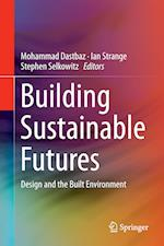 Building Sustainable Futures : Design and the Built Environment