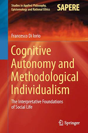 Cognitive Autonomy and Methodological Individualism : The Interpretative Foundations of Social Life