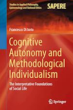 Cognitive Autonomy and Methodological Individualism : The Interpretative Foundations of Social Life af Francesco Di Iorio