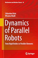 Dynamics of Parallel Robots : From Rigid Bodies to Flexible Elements af Sebastien Briot, Wisama Khalil