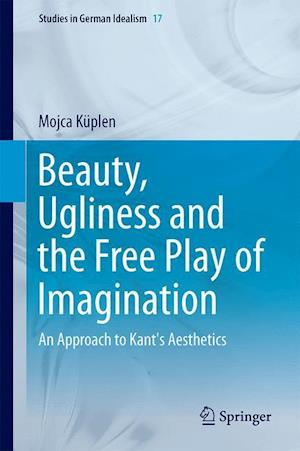 Beauty, Ugliness and the Free Play of Imagination : An Approach to Kant's Aesthetics