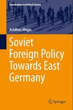 Soviet Foreign Policy Towards East Germany af Achilleas Megas