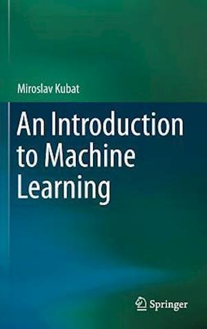 Bog, hardback An Introduction to Machine Learning af Miroslav Kubat