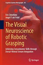 The Visual Neuroscience of Robotic Grasping : Achieving Sensorimotor Skills through Dorsal-Ventral Stream Integration af Angel P. del Pobil, Eris Chinellato