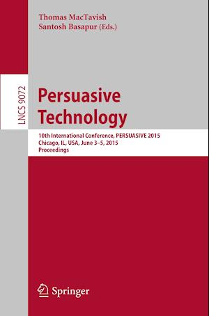 Persuasive Technology : 10th International Conference, PERSUASIVE 2015, Chicago, IL, USA, June 3-5, 2015, Proceedings