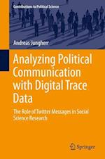 Analyzing Political Communication with Digital Trace Data : The Role of Twitter Messages in Social Science Research af Andreas Jungherr
