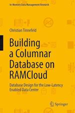 Building a Columnar Database on RAMCloud : Database Design for the Low-Latency Enabled Data Center af Christian Tinnefeld
