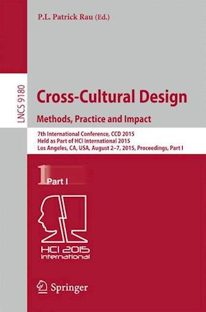 Cross-Cultural Design Methods, Practice and Impact : 7th International Conference, CCD 2015, Held as Part of HCI International 2015, Los Angeles, CA,