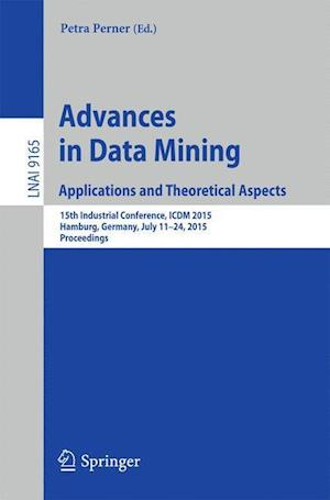Advances in Data Mining: Applications and Theoretical Aspects : 15th Industrial Conference, ICDM 2015, Hamburg, Germany, July 11-24, 2015, Proceedings