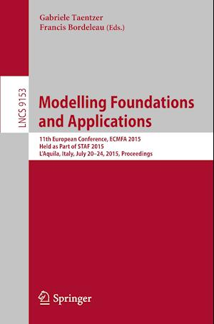 Modelling Foundations and Applications : 11th European Conference, ECMFA 2015, Held as Part of STAF 2015, L`Aquila, Italy, July 20-24, 2015. Proceedin