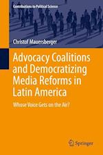 Advocacy Coalitions and Democratizing Media Reforms in Latin America : Whose Voice Gets on the Air? af Christof Mauersberger