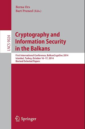 Cryptography and Information Security in the Balkans : First International Conference, BalkanCryptSec 2014, Istanbul, Turkey, October 16-17, 2014, Rev