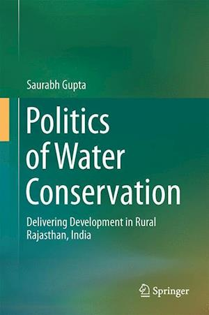 Politics of Water Conservation : Delivering Development in Rural Rajasthan, India