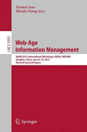 Web-Age Information Management : WAIM 2015 International Workshops: HENA, HRSUNE, Qingdao, China, June 8-10, 2015, Revised Selected Papers