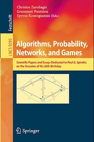 Algorithms, Probability, Networks, and Games : Scientific Papers and Essays Dedicated to Paul G. Spirakis on the Occasion of His 60th Birthday