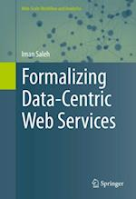 Formalizing Data-Centric Web Services (Web scale Workflow and Analytics)